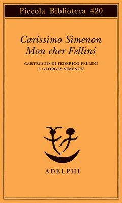 Carissimo Simenon Mon cher Fellini. Carteggio di Federico Fellini e Georges Simenon, traduzione di Emanuela Muratori, Milano, Adelphi