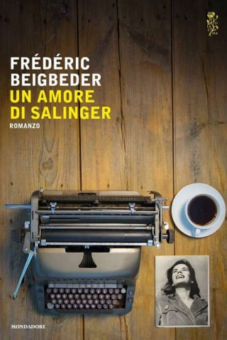 Frédéric Bigbeder, Un amore di Salinger, traduzione di Giovanni Pacchiano, Milano, Mondadori