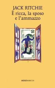 Jack Ritchie, È ricca, la sposo e l'ammazzo, traduzione di Marco Ossola, Milano, Marcos y Marcos