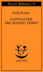 Vasilij Rozanov, L'apocalisse del nostro tempo, Milano, Adelphi 1979, cura di Alberto Pescetto