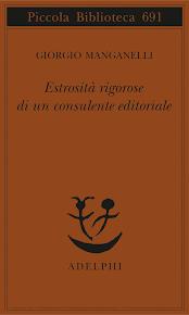 Giorgio Manganelli, Estrosità rigorose di un consulente editoriale, Milano, Adelphi
