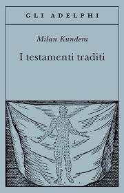 Milan Kundera, I testamenti traditi, traduzione di Maia Daverio, Milano, Adelphi