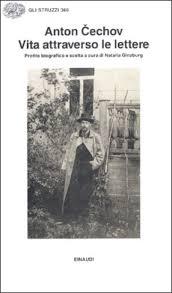 Anton Čechov, Vita attraverso le lettere, traduzione di Gigliola Venturi e Clara Coïsson, Torino, Einaudi