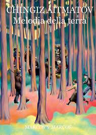 Tschingis Aitmatov, Melodia della terra. Giamilija, versione italiana di Andrea Zanzotto, Milano, Marcos y Marcos