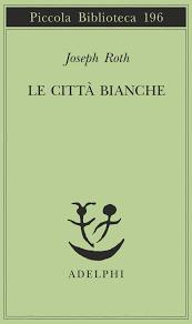 Joseph Roth, Le città bianche, traduzione di Fabrizio Rondolino, Milano, Adelphi