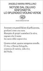 Angelo Maria Ripellino, Notizie dal diluvio. Sinfonietta. Lo splendido violino verde